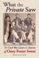 What the Private Saw: The Civil War Letters & Diaries of Oney Foster Sweet